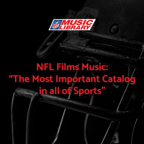 "NFL Films Music: ""The Most Important Catalog in all of Sports"""